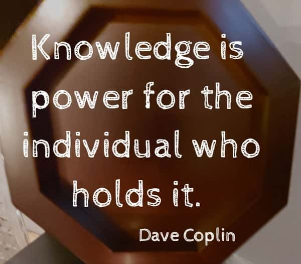Knowledge is power for the individual who holds it.