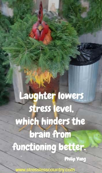 Laughter lowers stress level, which hinders the brain from functioning better.