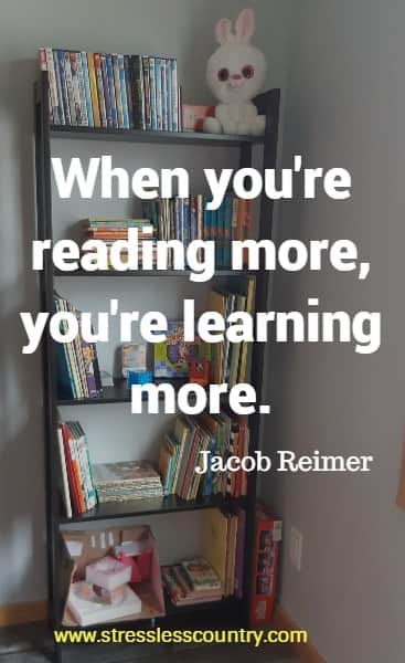 When you're reading more, you're learning more.